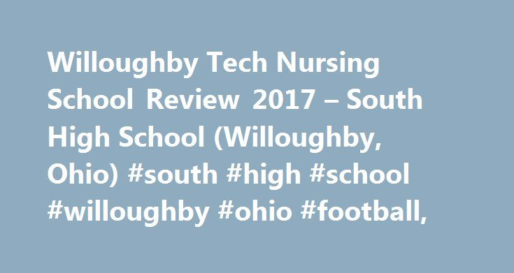 Willoughby Tech Nursing School Review 2017 – South High School (Willoughby, Ohio) #south #high #school #willoughby #ohio #football, http://memphis.remmont.com/willoughby-tech-nursing-school-review-2017-south-high-school-willoughby-ohio-south-high-school-willoughby-ohio-football/  # South High School (Willoughby, Ohio) Although higher education has long been seen as a class equalizer, not everybody can take on the debt necessary to afford it. The Pell Grant program was established in 1965 to…