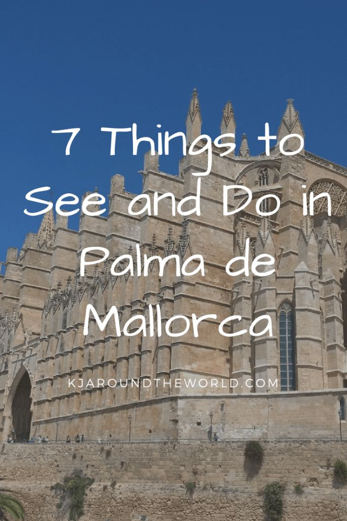 7 Things to See and Do in Palma de Mallorca ⋆ K.J. Around the World