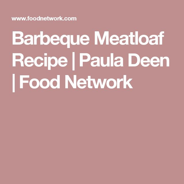 Barbeque Meatloaf Recipe | Paula Deen | Food Network