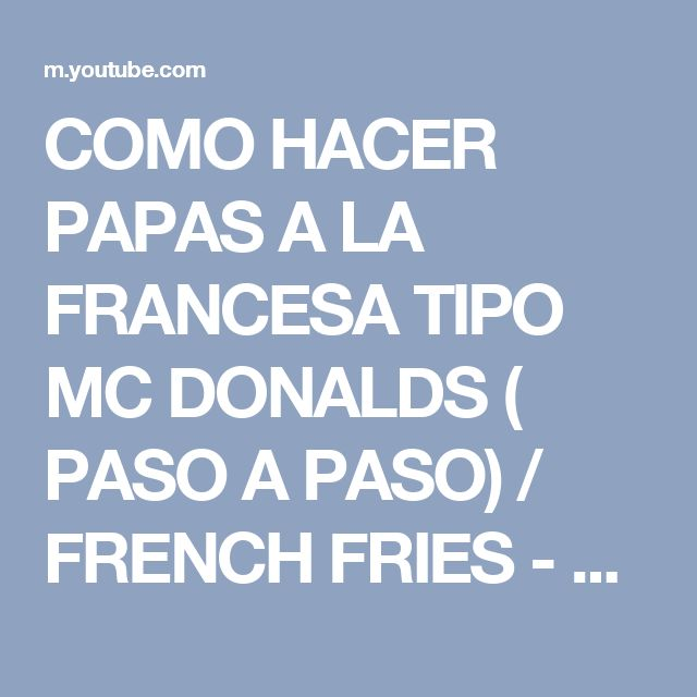 COMO HACER PAPAS A LA FRANCESA TIPO MC DONALDS ( PASO A PASO) / FRENCH FRIES - Edwards Cabarcas - YouTube