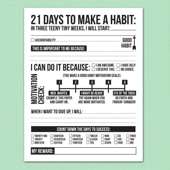 21 days to make a good habit: printable pdf sheet - all parts of this sheet make sense. Don't try it if you don't want results ;)