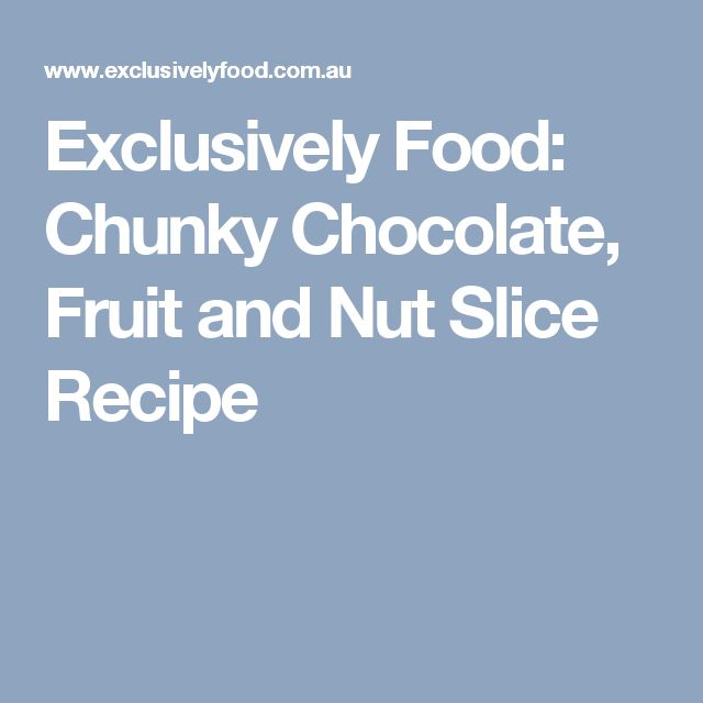 Exclusively Food: Chunky Chocolate, Fruit and Nut Slice Recipe