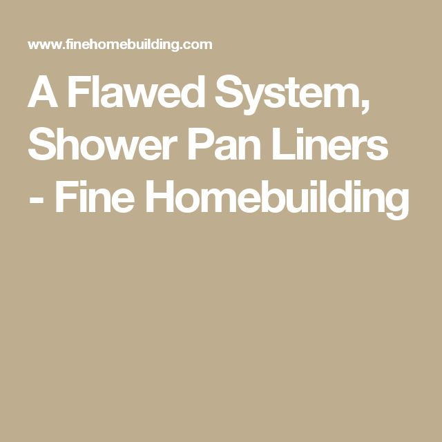 A Flawed System, Shower Pan Liners - Fine Homebuilding