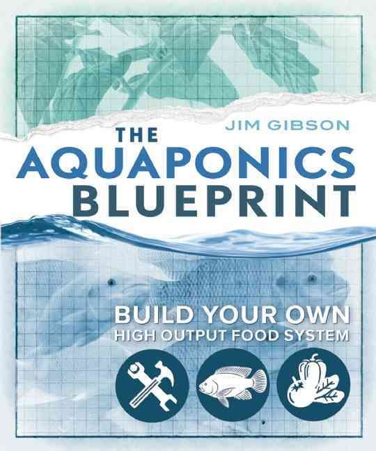The Aquaponics Blueprint: Build Your Own High Output Food System
