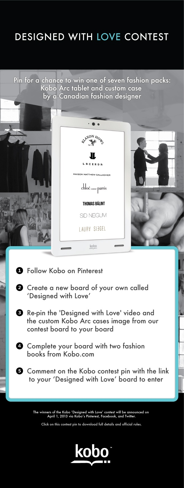 Share Your Passion for Fashion with #Kobo's Designed with Love Pinterest Contest! The contest is open only to legal residents of the 48 contiguous United States, District of Columbia, and Canada (excluding Quebec). Entry deadline - March 29, 2013.