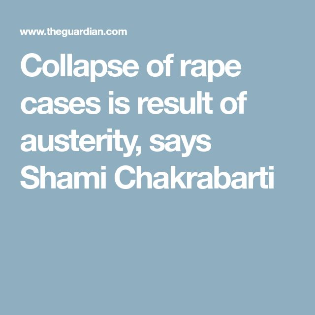 Collapse of rape cases is result of austerity, says Shami Chakrabarti