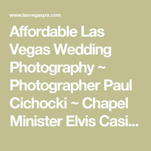 Affordable Las Vegas Wedding Photography ~ Photographer Paul Cichocki ~ Chapel Minister Elvis Casino Event Reception Budget Best Priced Pro Professional