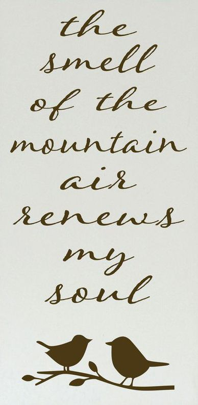 the smell of the mountain air renews my soul