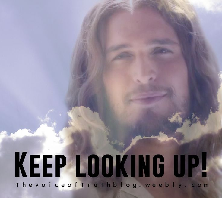 Keep looking up! Jesus is coming! -- thevoiceoftruthblog.weebly.com