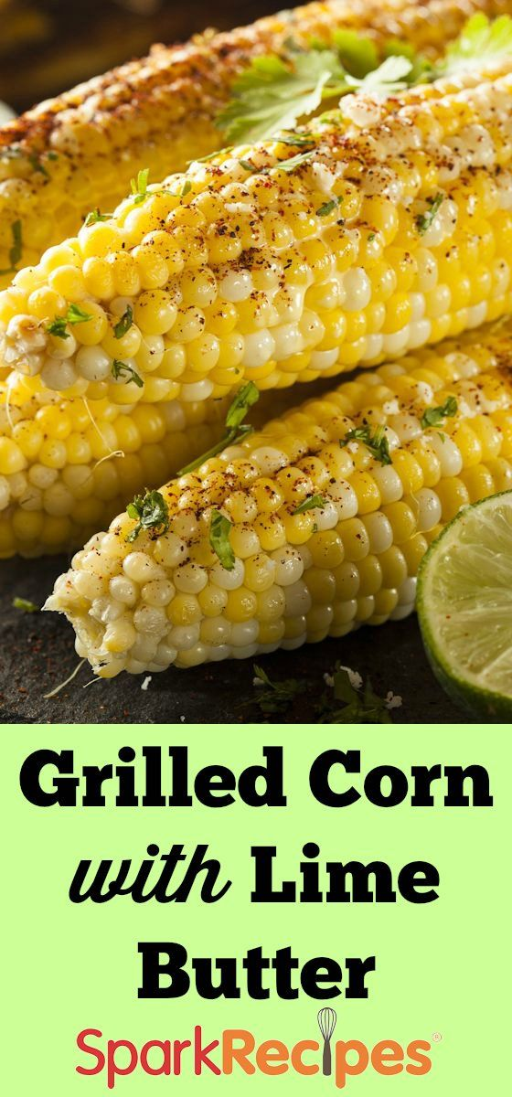 Grilled Corn with Lime Butter: I have never liked corn. I decided to ...