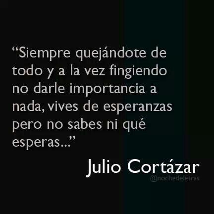 Julio Cortazar. Que pena me das!!