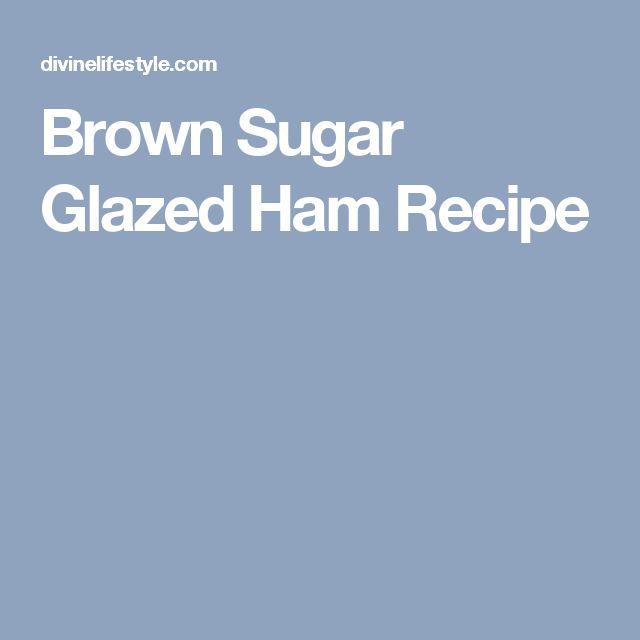 Brown Sugar Glazed Ham Recipe