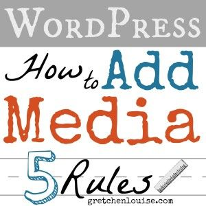 Do you follow the 5 rules for adding media in WordPress? Click here for tips from @Gretchen Louise.