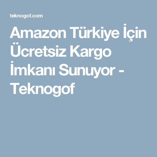 Amazon Türkiye İçin Ücretsiz Kargo İmkanı Sunuyor - Teknogof
