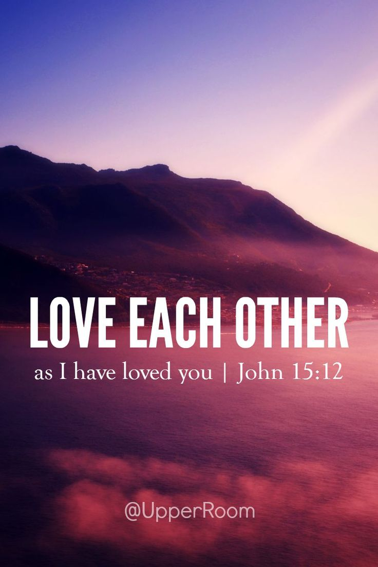 This is my commandment: love each other just as I have loved you. -John 15:12