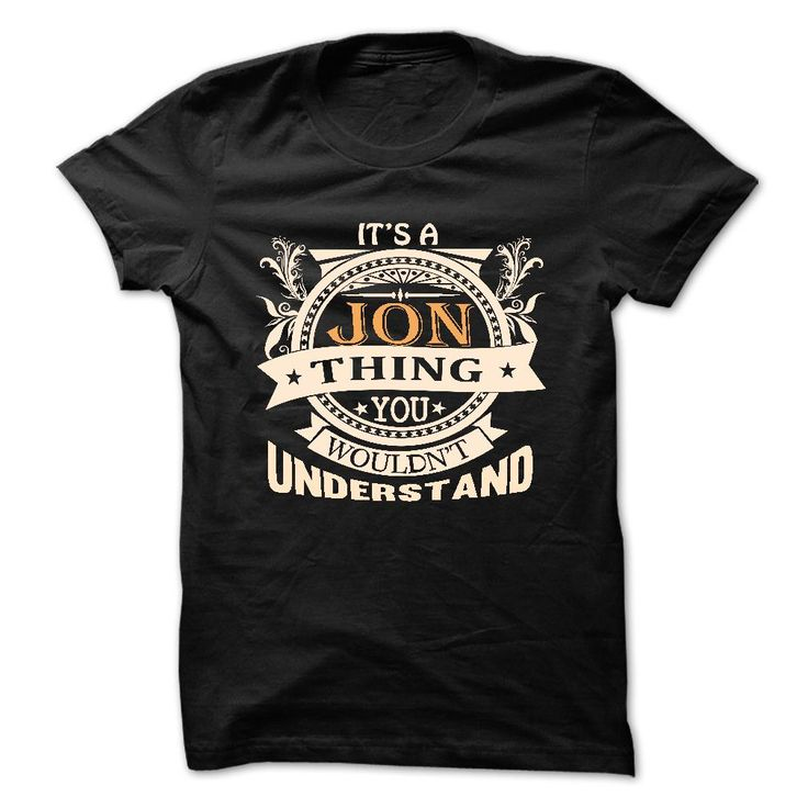 its a JON Thing ᗑ You Wouldnt Understand ! ᗜ Ljഃ - T Shirt, Hoodie, Hoodies, Year,Name, Birthdayits a JON Thing You Wouldnt Understand ! - T Shirt, Hoodie, Hoodies, Year,Name, Birthdayits a JON Thing You Wouldnt Understand !  T Shirt, Hoodie, Hoodies, Year,Name, Birthday