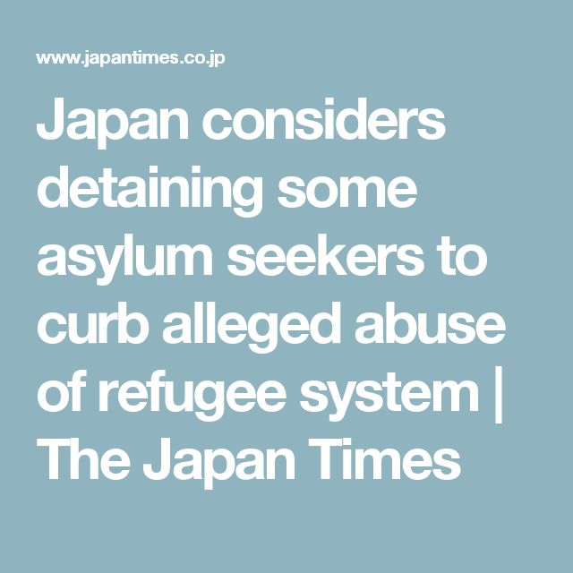Japan considers detaining some asylum seekers to curb alleged abuse of refugee system | The Japan Times