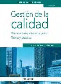 Gestión de la calidad : mejora continua y sistemas de gestión : teoría y práctica / Velasco Sánchez, Juan  N° de pedido: 658.562 V433G 2010