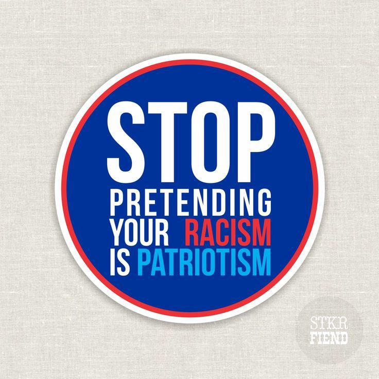 Stop pretending your racism is patriotism sticker anti trump resistance sticker by stickerfiend on etsy pro trumpstick itcustom