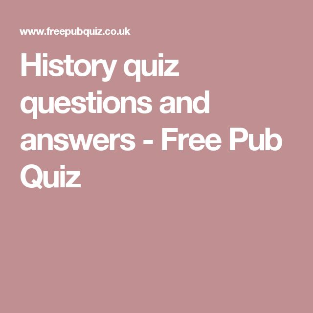History quiz questions and answers - Free Pub Quiz