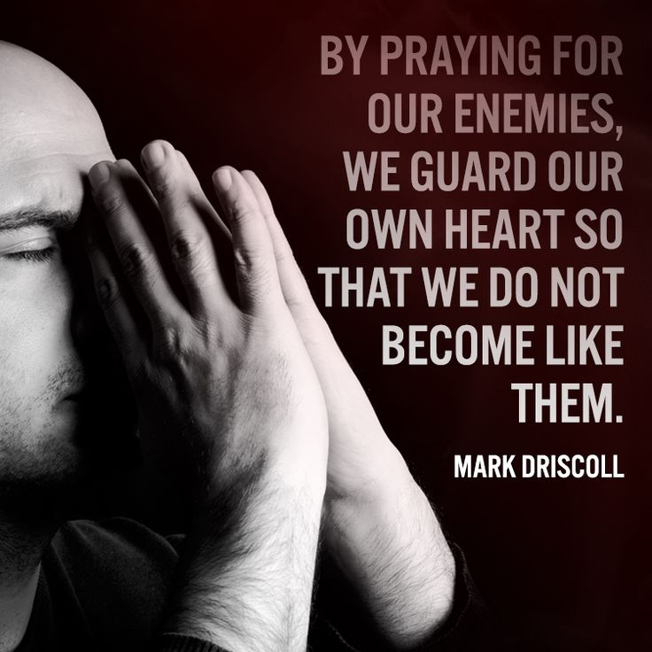 "Christian quote by Mark Driscoll on protecting ourselves by forgiving others. ""By praying for our enemies, we guard our own heart so that we do not..."""