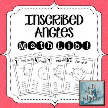 Math lib activities are a class favorite! In this activity, students will practice solving problems related to inscribed angles and intercepted arcs in circles.  This includes finding the angle measure, intercepted arc measure, in addition to problems involving inscribed angles that intercept a diameter, congruent inscribed angles with overlapping arcs, and quadrilaterals inscribed in a circle.