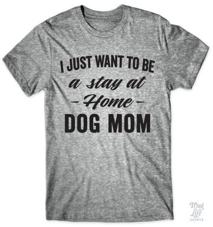 I just want to be a stay at home dog mom!