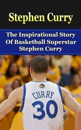 Stephen Curry: The Inspirational Story of Basketball Superstar Stephen Curry (Stephen Curry Unauthor