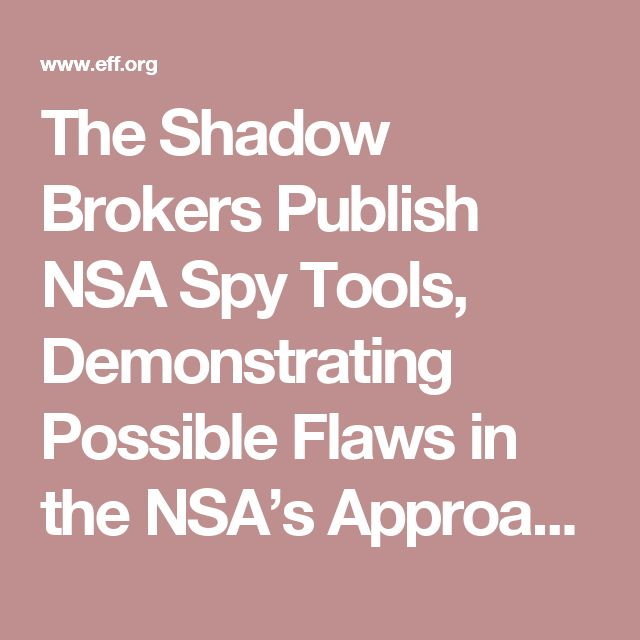 The Shadow Brokers Publish NSA Spy Tools, Demonstrating Possible Flaws in the NSA's Approach to Security Vulnerabilities | Electronic Frontier Foundation