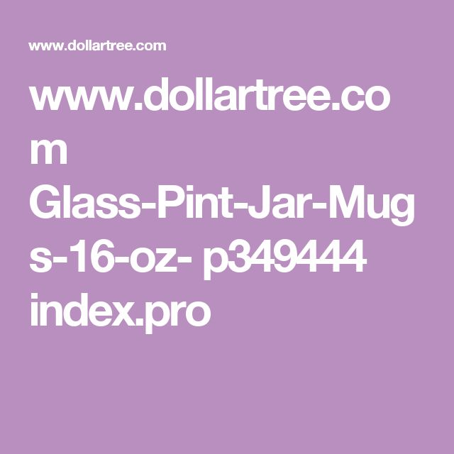 www.dollartree.com Glass-Pint-Jar-Mugs-16-oz- p349444 index.pro