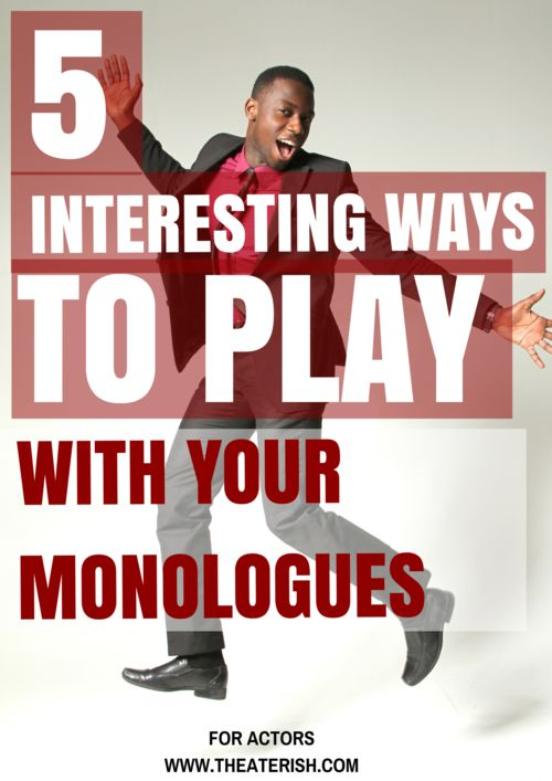 5 Interesting Ways to Play with Your Monologues