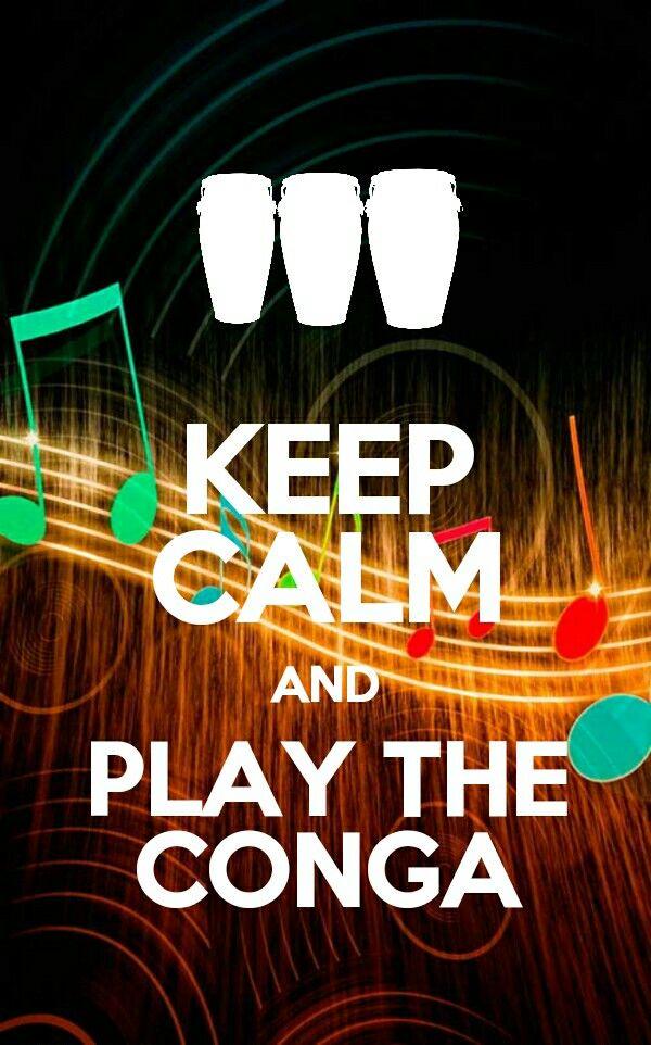 Keep calm play the conga.. Manten la calma y toca la conga