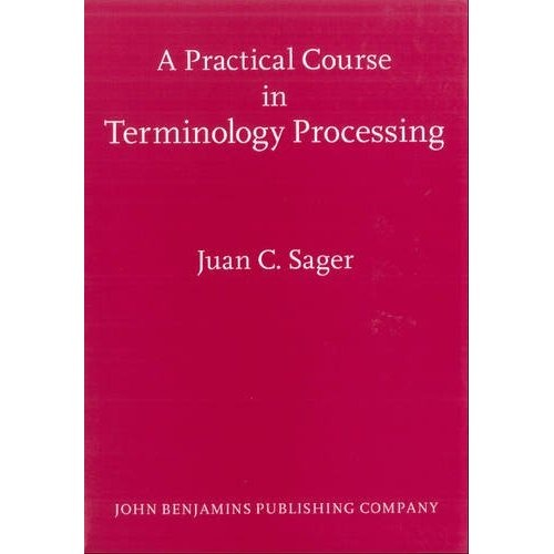 A Practical Course in Terminology Processing: Juan C. Sager