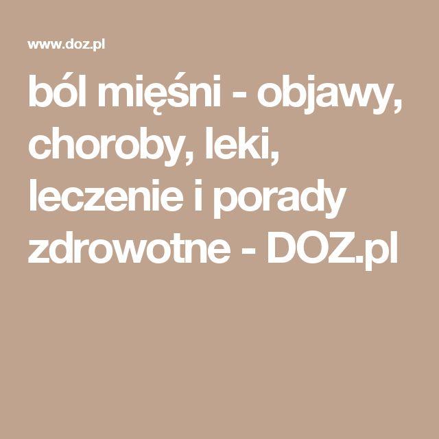 ból mięśni - objawy, choroby, leki, leczenie i porady zdrowotne - DOZ.pl