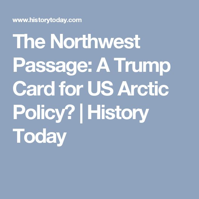 The Northwest Passage: A Trump Card for US Arctic Policy?   History Today