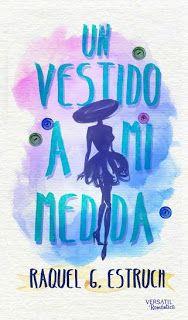 Adicción literaria: Ficha: Un vestido a mi medida de Raquel G. Estruch...