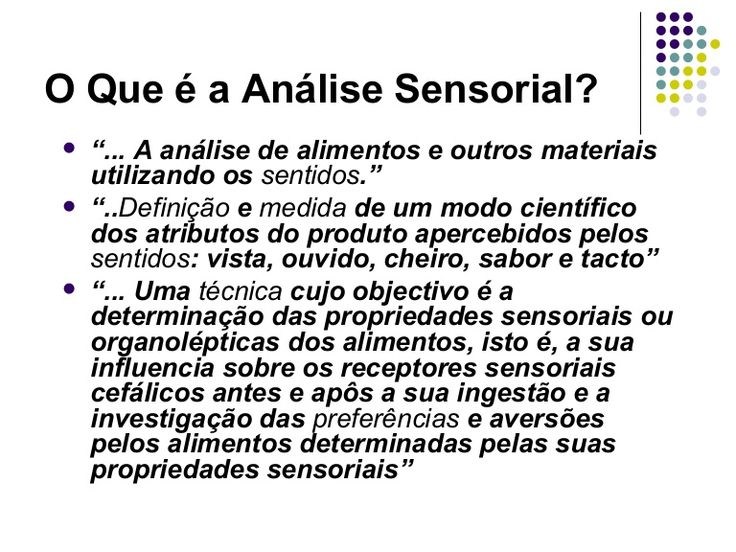 """O Que é a Análise Sensorial?   """"... A análise de alimentos e outros materiais    utilizando os sentidos.""""   """"..Definição e medida de um modo científico    do…"""