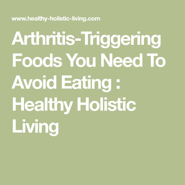 Arthritis-Triggering Foods You Need To Avoid Eating : Healthy Holistic Living