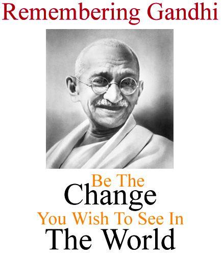 Seja mudança que você quer ver no mundo !