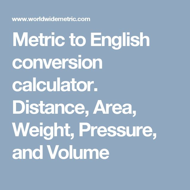 Metric to English conversion calculator. Distance, Area, Weight, Pressure, and Volume