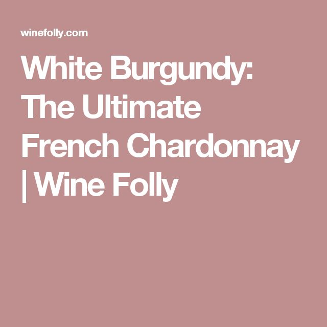 White Burgundy: The Ultimate French Chardonnay | Wine Folly