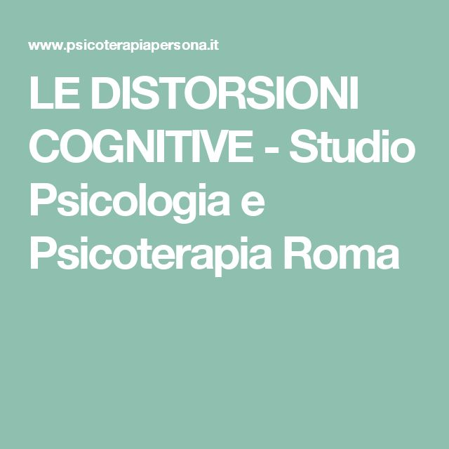 LE DISTORSIONI COGNITIVE - Studio Psicologia e Psicoterapia Roma