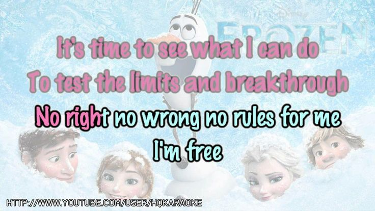 let it go karaoke. Dude I can't sing this to save my life, but its pretty fun to do.