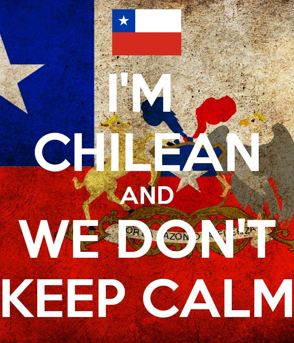 I'M CHILEAN AND WE DON'T KEEP CALM