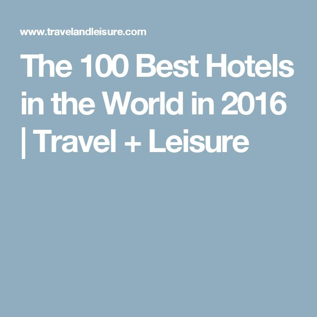 The 100 Best Hotels in the World in 2016 | Travel + Leisure