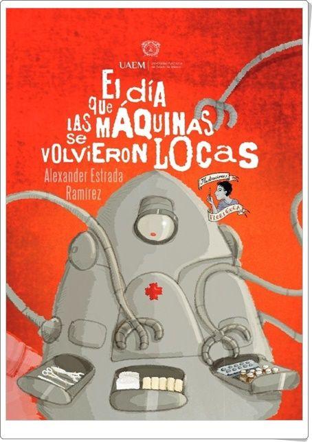 """""""El día que las máquinas se volvieron locas"""" de Alexander Estrada Ramírez"""