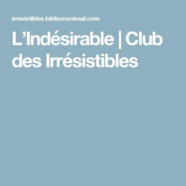 L'Indésirable | Club des Irrésistibles
