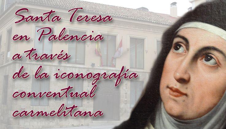 La programación de la Junta de Castilla y León conmemorativa del V Centenario del Nacimiento de Santa Teresa de Jesús incluye unciclo de conferencias Santa Teresa en Palencia a través de la iconog...