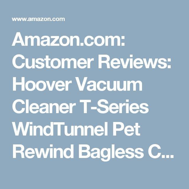 Amazon.com: Customer Reviews: Hoover Vacuum Cleaner T-Series WindTunnel Pet Rewind Bagless Corded Upright Vacuum UH70210