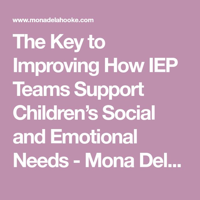 The Key to Improving How IEP Teams Support Children's Social and Emotional Needs - Mona Delahooke, Ph.D. - Pediatric Psychologist - California